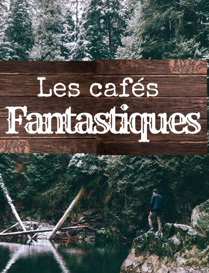 Les cafés fantastiques